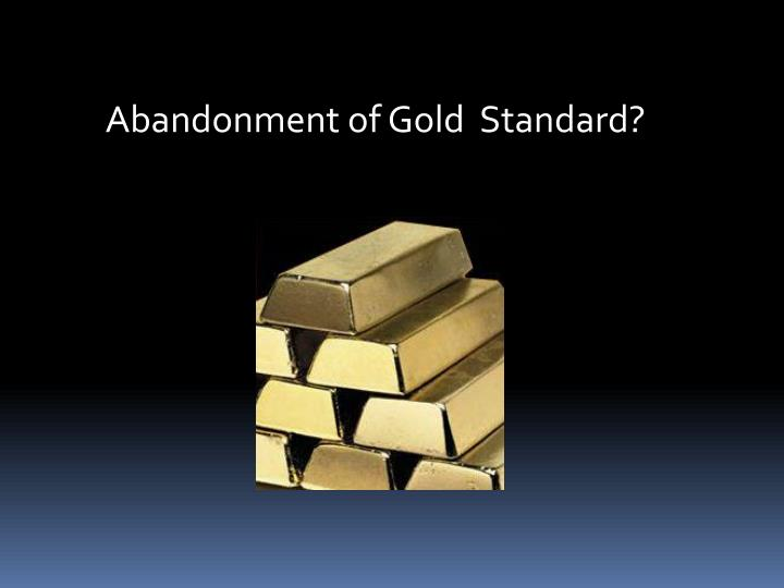 Abandonment of Gold  Standard?