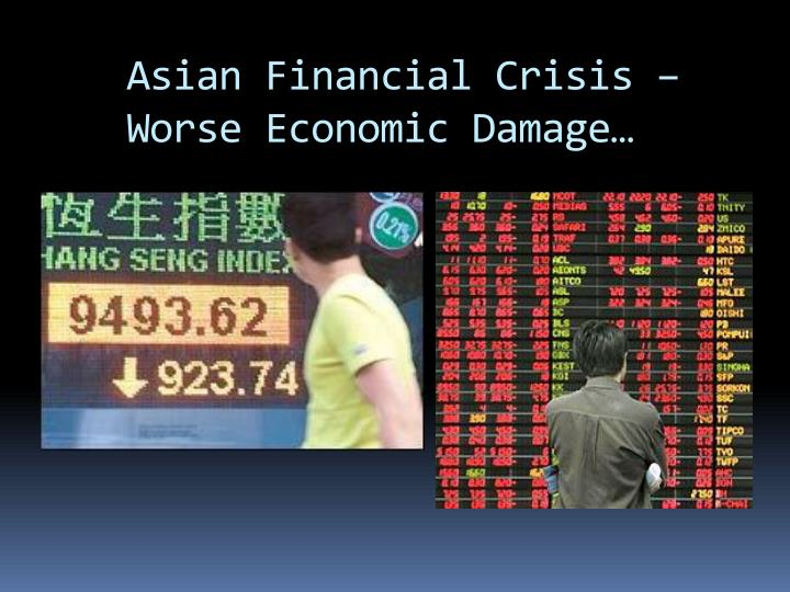 Asian Financial Crisis – Worse Economic Damage…