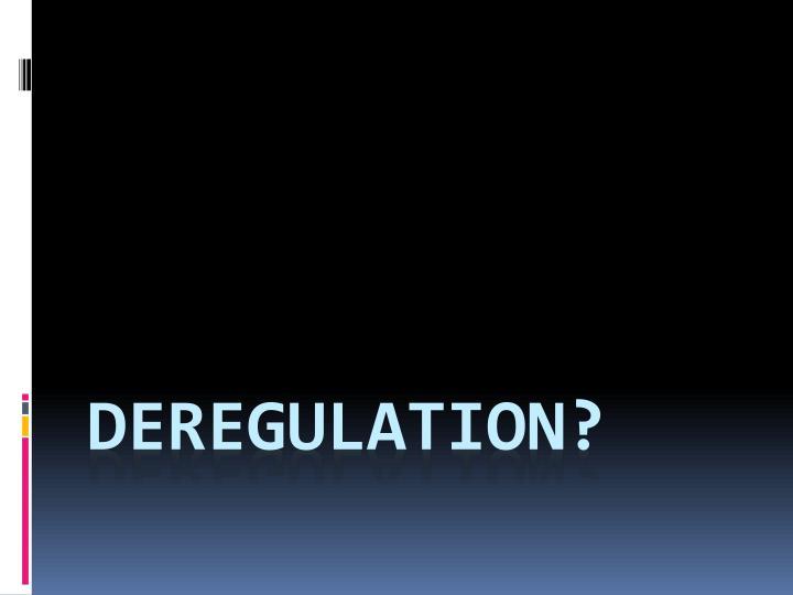 Deregulation?