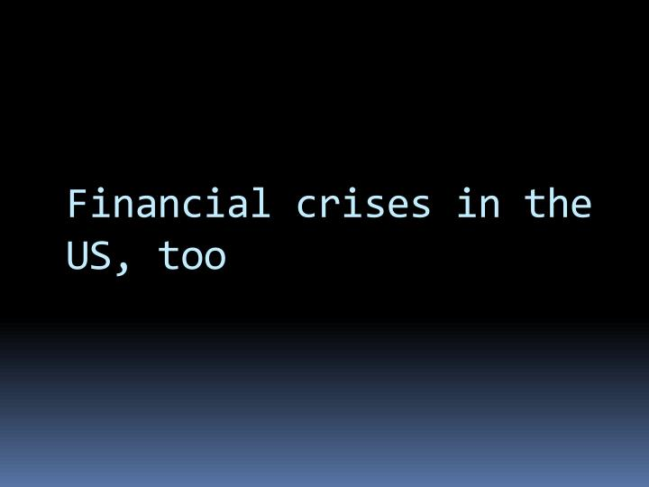 Financial crises in the US, too