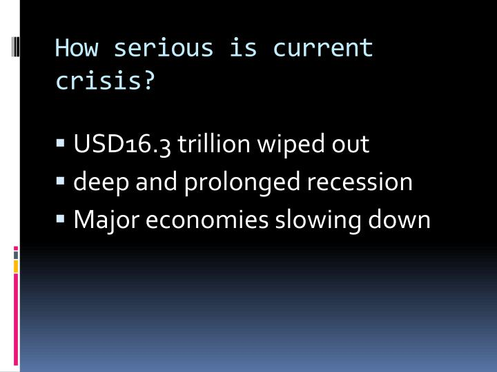 How serious is current crisis?