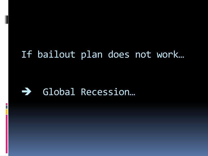 If bailout plan does not work…