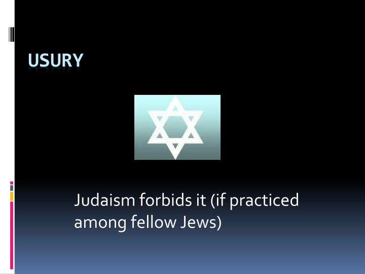Judaism forbids it (if practiced among fellow Jews)