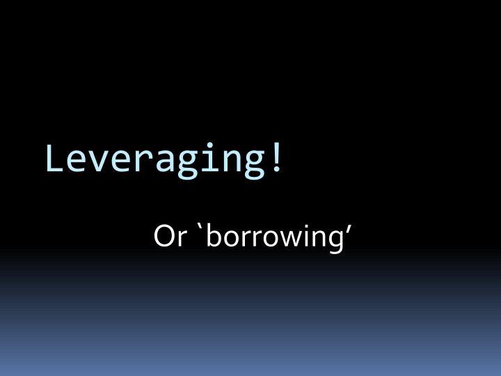 Leveraging
