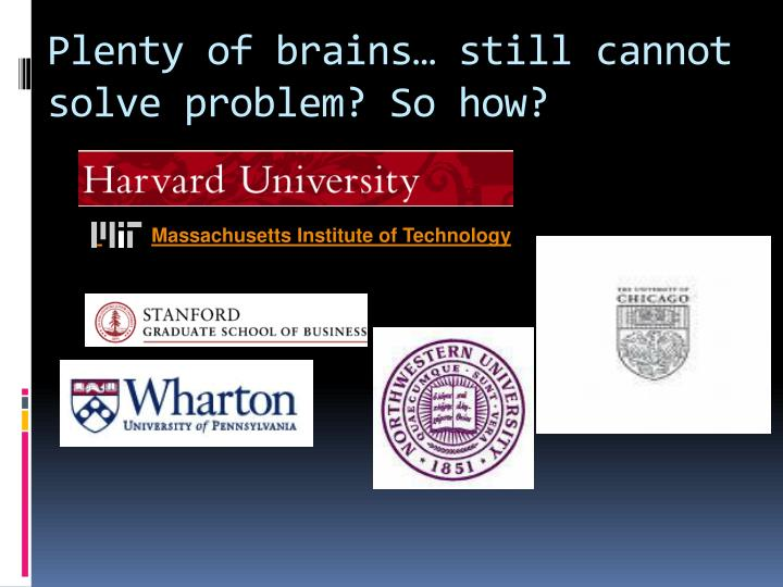 Plenty of brains… still cannot solve problem? So how?