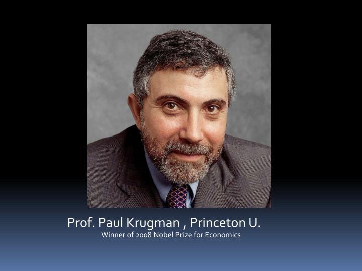 Prof. Paul Krugman , Princeton U.