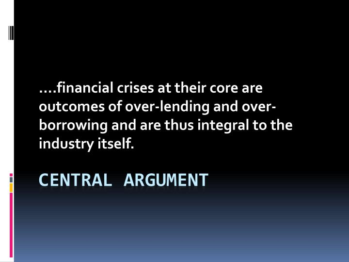 ….financial crises at their core are outcomes of over-lending and over-borrowing and are thus integral to the industry itself.