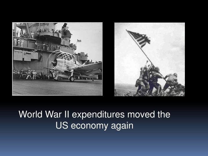 World War II expenditures moved the US economy again