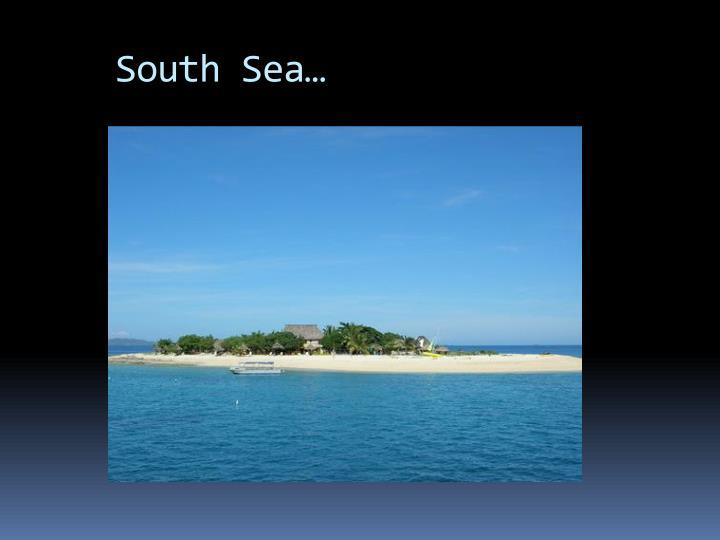 South Sea…