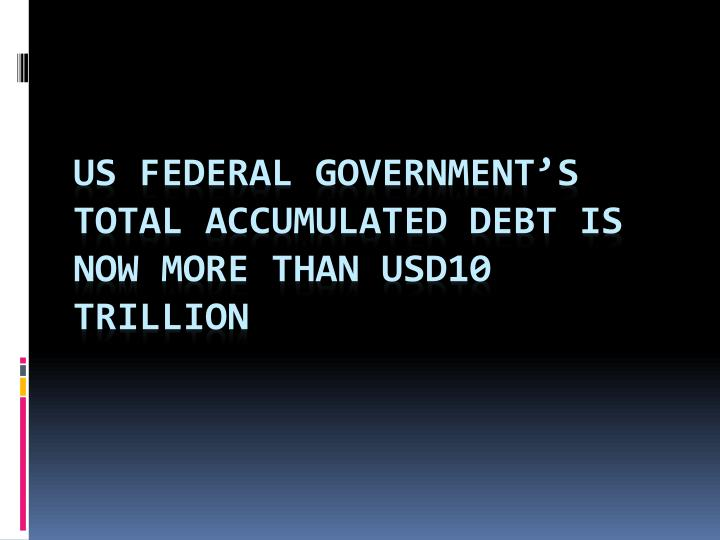 US federal government's total accumulated debt is now more than USD10 trillion
