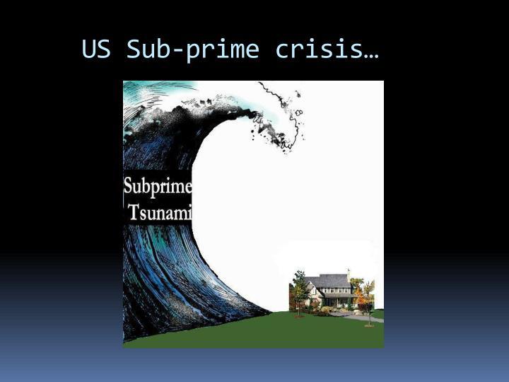 US Sub-prime crisis…