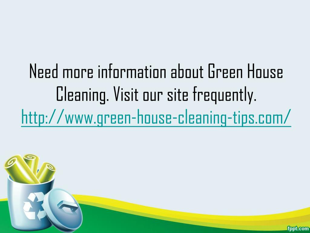 Need more information about Green House Cleaning. Visit our site frequently.