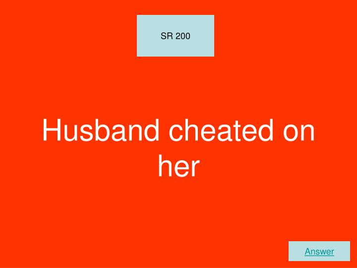 Husband cheated on her