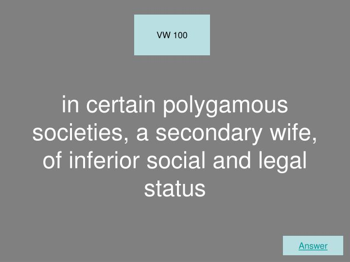 in certain polygamous societies, a secondary wife, of inferior social and legal status
