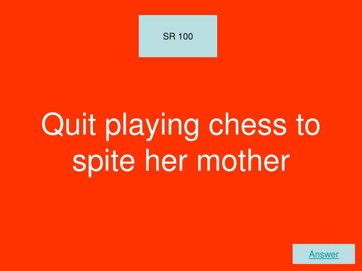 Quit playing chess to spite her mother