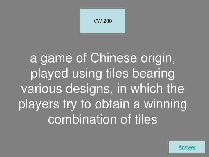 a game of Chinese origin, played using tiles bearing various designs, in which the players try to obtain a winning combination of tiles