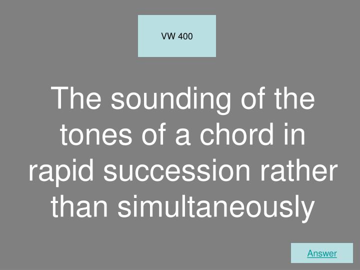 The sounding of the tones of a chord in rapid succession rather than simultaneously