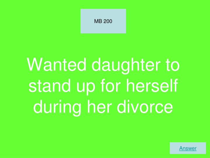 Wanted daughter to stand up for herself during her divorce