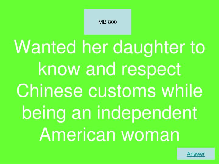 Wanted her daughter to know and respect Chinese customs while being an independent American woman