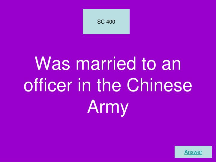 Was married to an officer in the Chinese Army