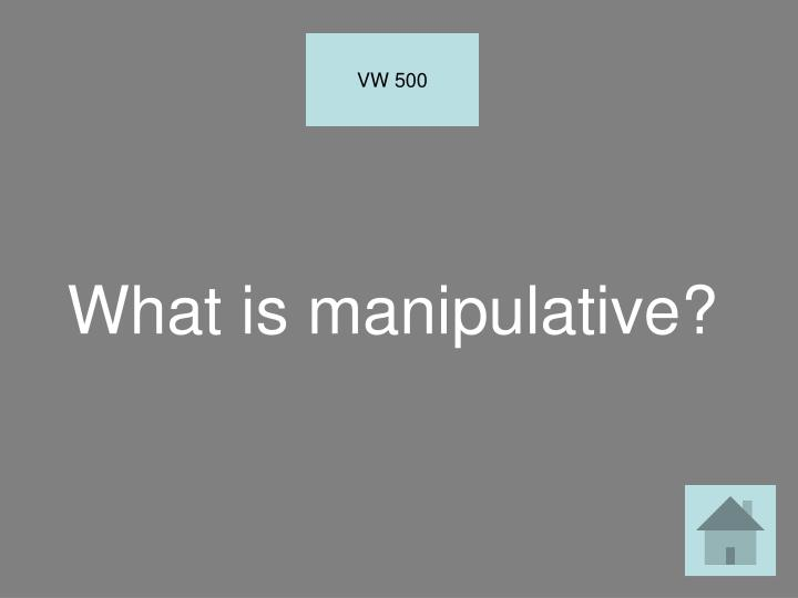 What is manipulative?