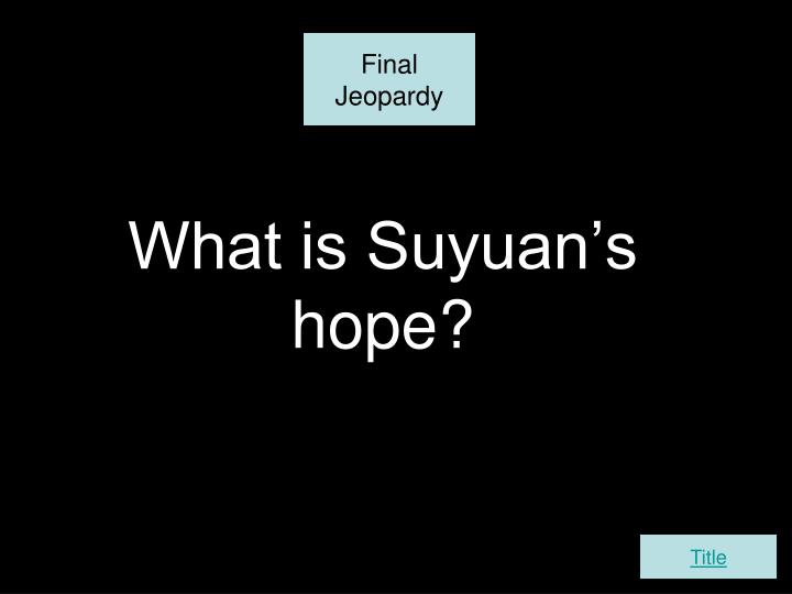 What is Suyuan's hope?