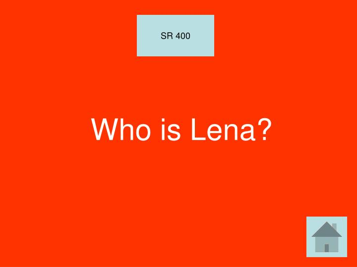 Who is Lena?