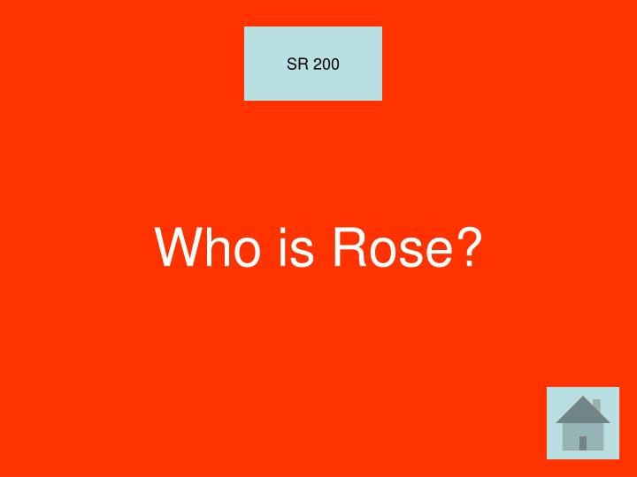 Who is Rose?