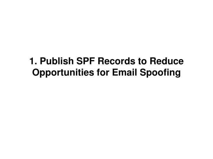1. Publish SPF Records to Reduce Opportunities for Email Spoofing