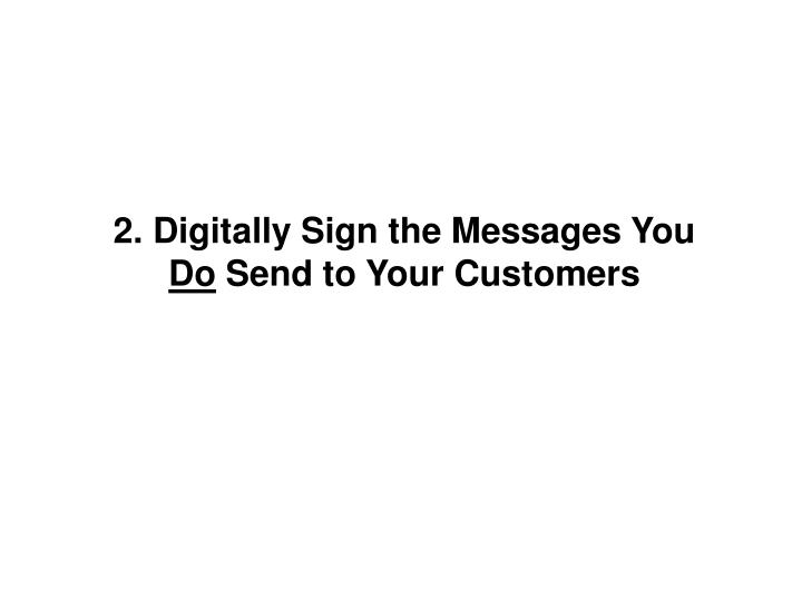 2. Digitally Sign the Messages You