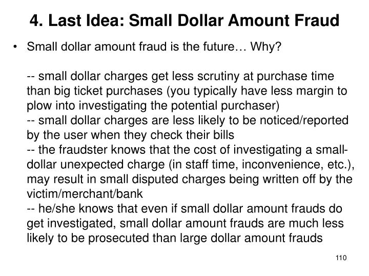 4. Last Idea: Small Dollar Amount Fraud