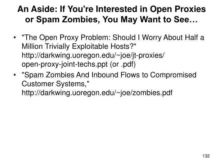An Aside: If You're Interested in Open Proxies or Spam Zombies, You May Want to See…