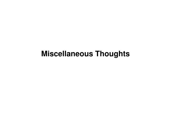 Miscellaneous Thoughts