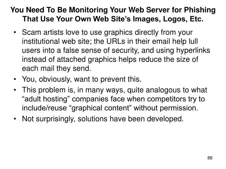 You Need To Be Monitoring Your Web Server for Phishing That Use Your Own Web Site's Images, Logos, Etc.