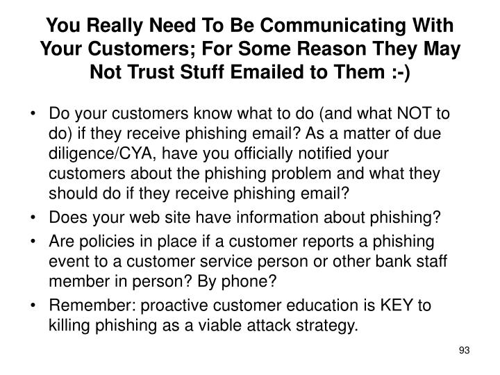 You Really Need To Be Communicating With Your Customers; For Some Reason They May Not Trust Stuff Emailed to Them :-)