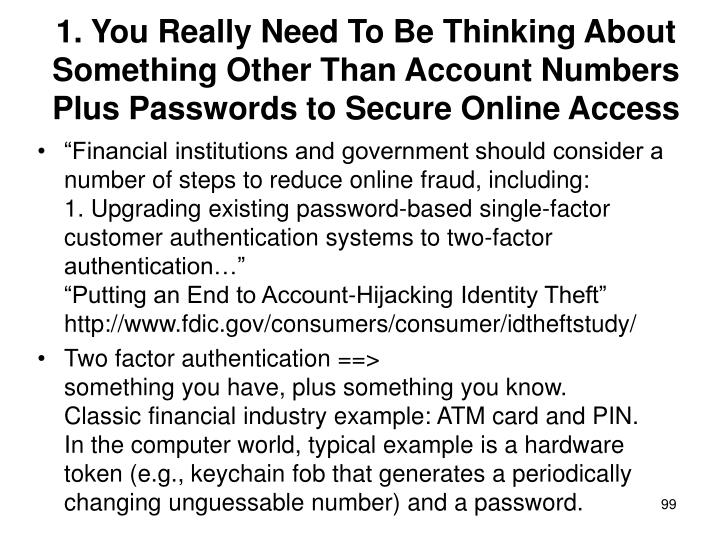 1. You Really Need To Be Thinking About Something Other Than Account Numbers Plus Passwords to Secure Online Access