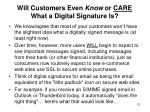 will customers even know or care what a digital signature is
