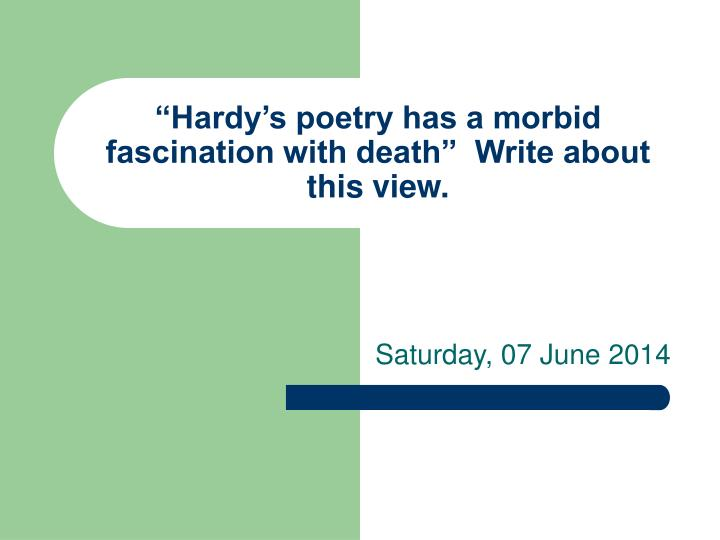 Hardy s poetry has a morbid fascination with death write about this view