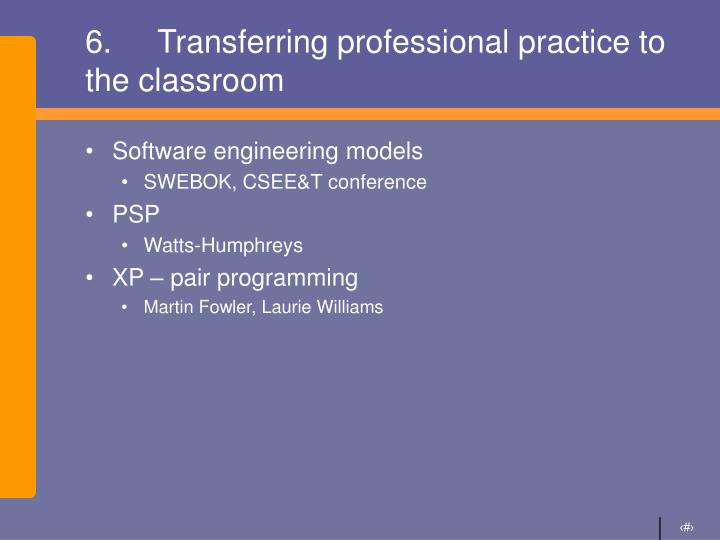 6.Transferring professional practice to the classroom