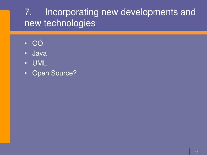 7.Incorporating new developments and new technologies