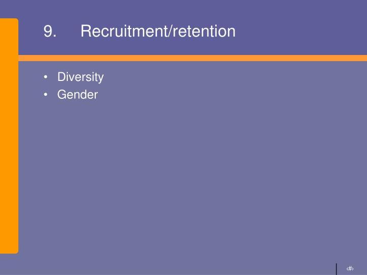 9.Recruitment/retention