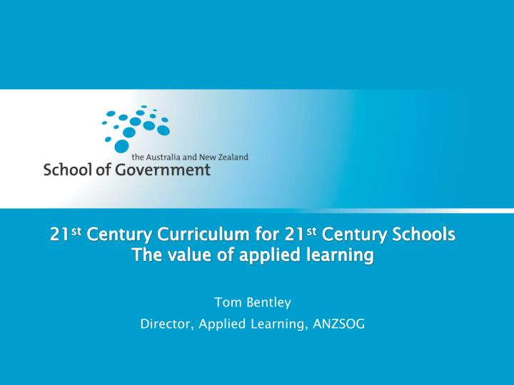 21 st century curriculum for 21 st century schools the value of applied learning