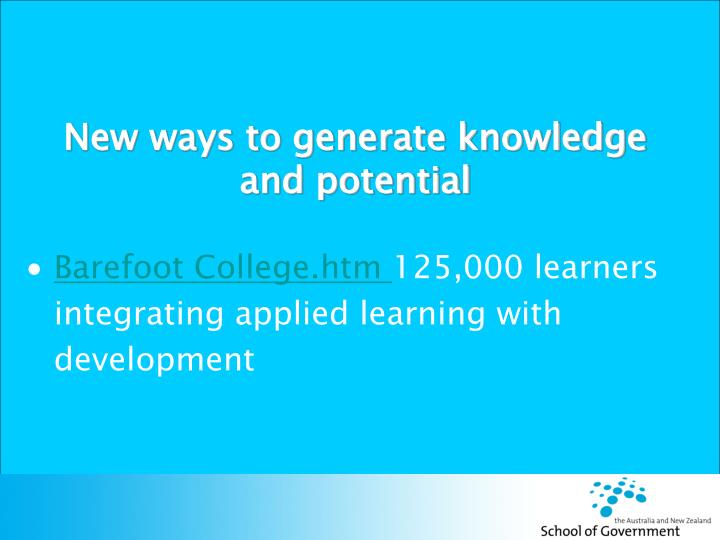 New ways to generate knowledge and potential