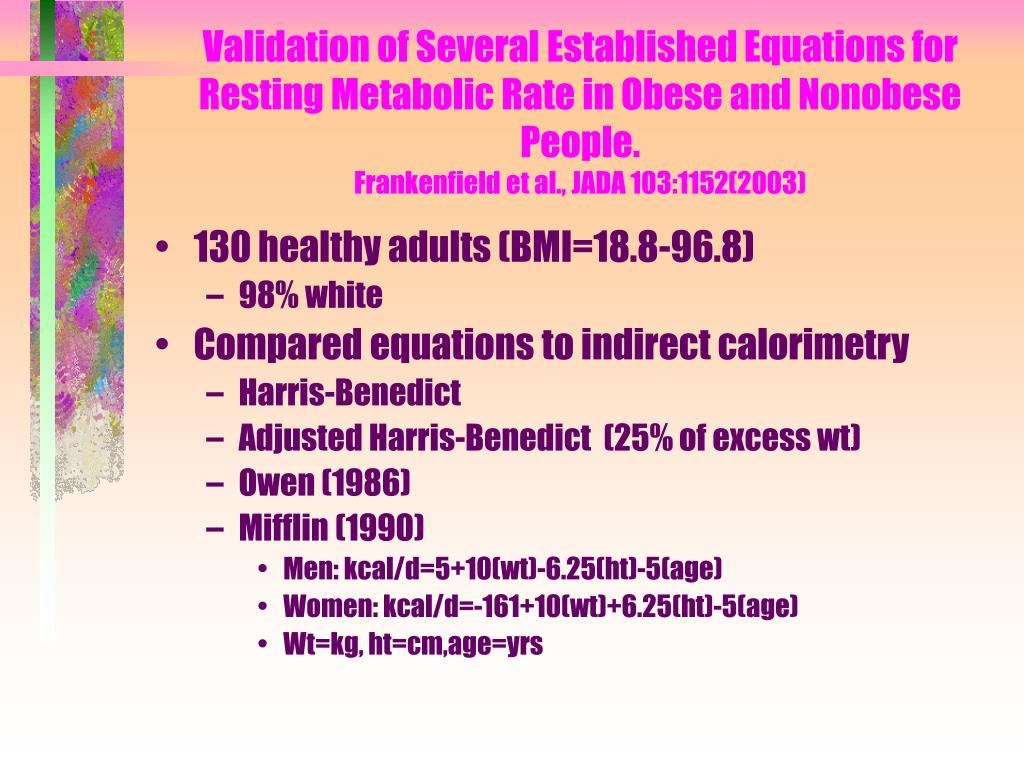 Validation of Several Established Equations for Resting Metabolic Rate in Obese and Nonobese People.