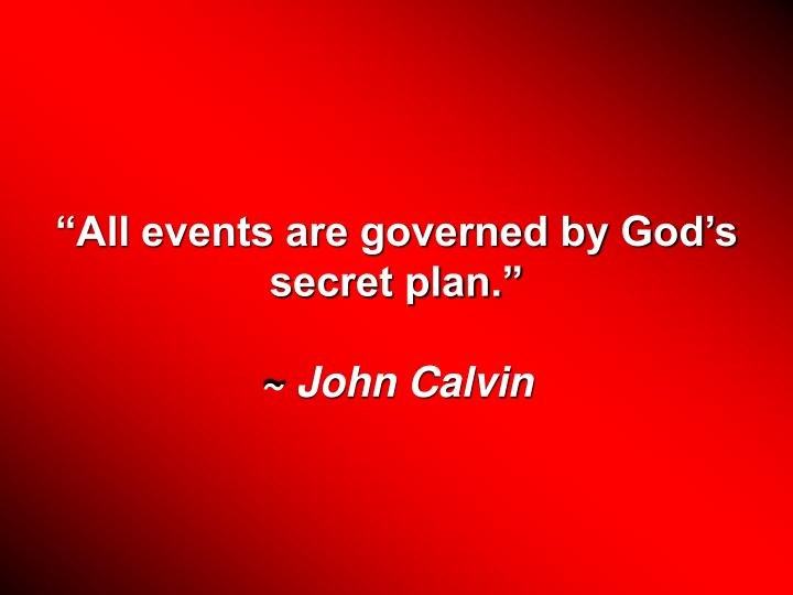 All events are governed by Gods secret plan.