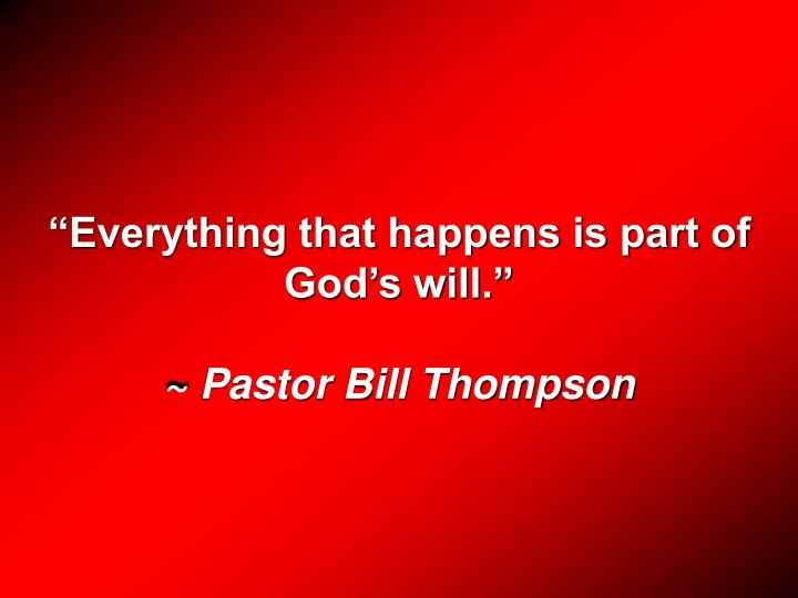 Everything that happens is part of Gods will.