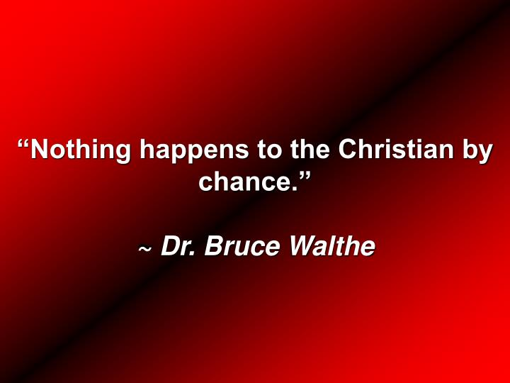 """Nothing happens to the Christian by chance."""