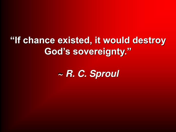 """If chance existed, it would destroy God's sovereignty."""
