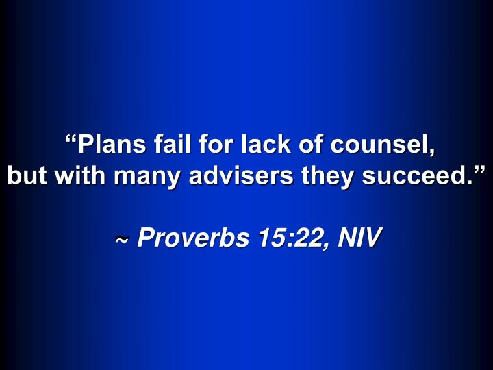 """Plans fail for lack of counsel,"