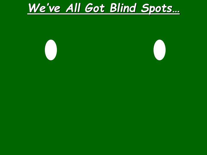 Weve All Got Blind Spots